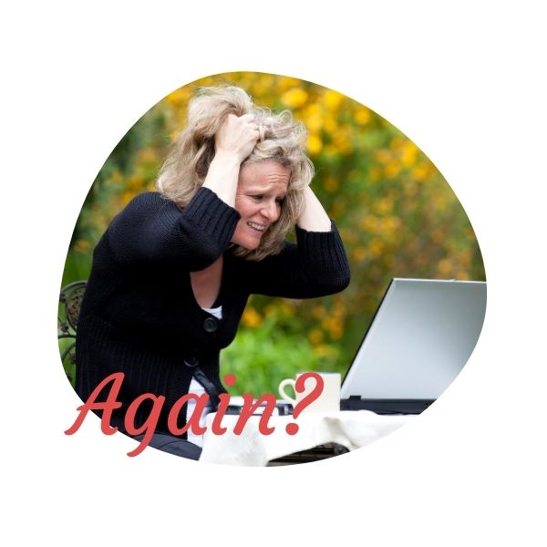 "Woman with a laptop, pulling her hair in frustration, and a text overlay that reads: ""Again?"""