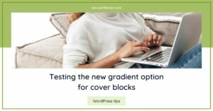 """Woman typing on laptop, and a text overlay that reads: """"Testing the new gradient option for cover blocks"""""""